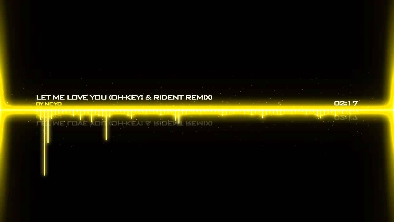 Download Ne-Yo - Let Me Love You (Oh-key! & RiDent Remix)