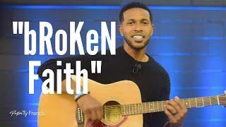 """bRoKeN Faith"" pt. 1 - Pastor Ty Francis"