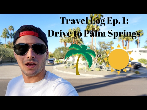 Drive to Palm Springs - Travel Log Ep. 1