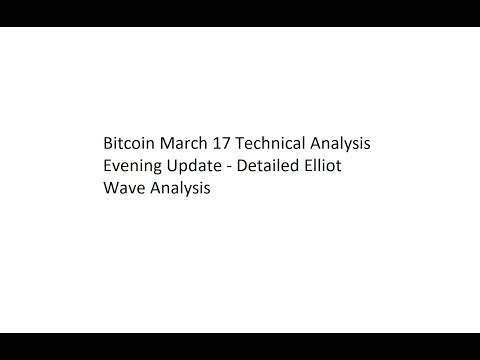 Bitcoin March 17 Technical Analysis Evening Update - Detailed Elliot Wave Analysis