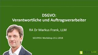 DSGVO: Verantwortliche und Auftragsverarbeiter mit RA Dr. Markus Frank