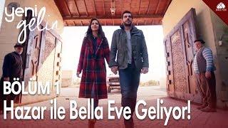 Yeni Gelin - Hazar ile Bella eve geliyor! / 1.Bölüm