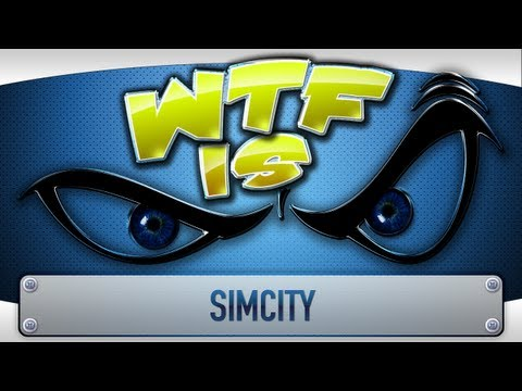 ► WTF Is... - SimCity ? (feat. Genna Bain)