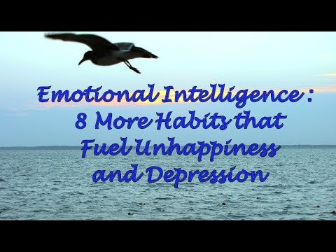 Emotional Intelligence: 8 More Habits that Fuel Unhappiness and Depression