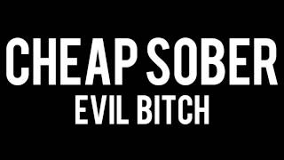 Cheap Sober - Evil Bitch