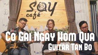 Cô gái ngày hôm qua | Guitar Tân Bo Cover | Linh Xì | Cajon Khoa Âu | Say Acoustic Cafe