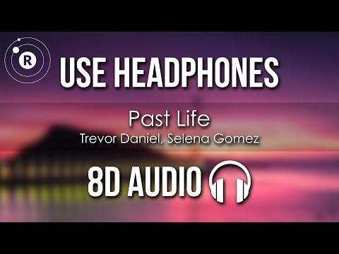 Trevor Daniel, Selena Gomez - Past Life (8D AUDIO)