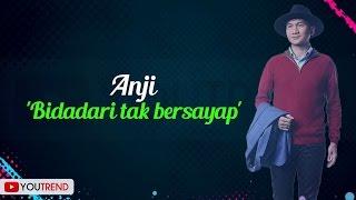 Download lagu Anji - Bidadari Tak Bersayap Lirik Video