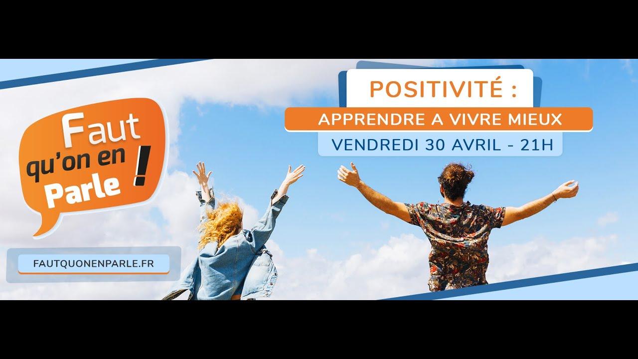 Positivité: apprendre à vivre mieux - direct du 30 avril 2021 - Positive attitude - se sentir mieux