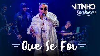 VITINHO - Que Se For (Ao Vivo)