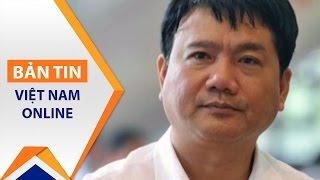 Đề nghị xem xét kỉ luật ông Đinh La Thăng | VTC1