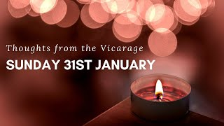 Thoughts from the Vicarage - Sunday 31st January