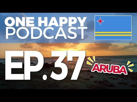 EP37 – How Aruba Can Save Your Life and Make You a Better Person   ONE HAPPY PODCAST