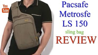 Pacsafe Metrosafe LS 150 sling bag REVIEW