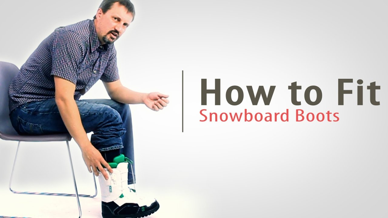 36ed3e91bfa How to Fit Snowboard Boots