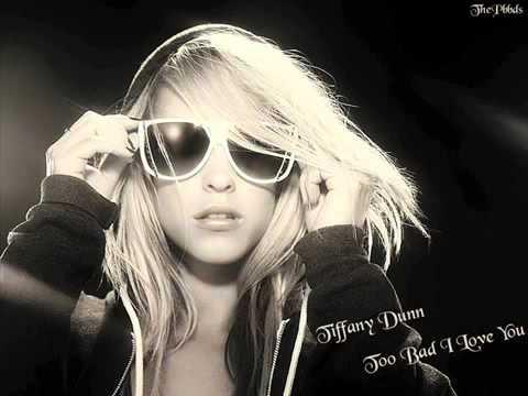 Tiffany Dunn   Too Bad I Love You