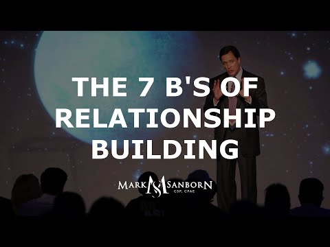 The 7 B's of Relationship Building | Mark Sanborn, Customer Service Expert