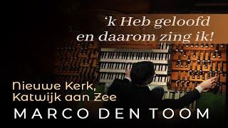 Marco den Toom - 'k Heb geloofd en daarom zing ik - Nieuwe Kerk, Katwijk