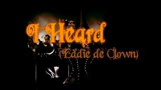 I Heard (Eddie de Clown) Original Song