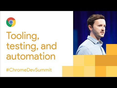 Modern Tooling, Testing, and Automation (Chrome Dev Summit 2