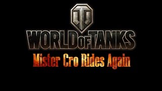 World of Tanks - Mister Cro Rides Again