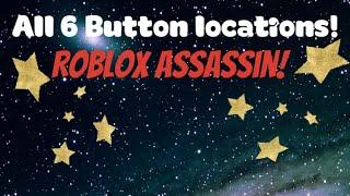 All 6 button locations (Roblox Assassin)