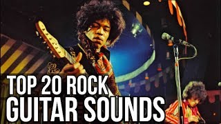 TOP 20 GREATEST ROCK GUITAR SOUNDS OF ALL TIME