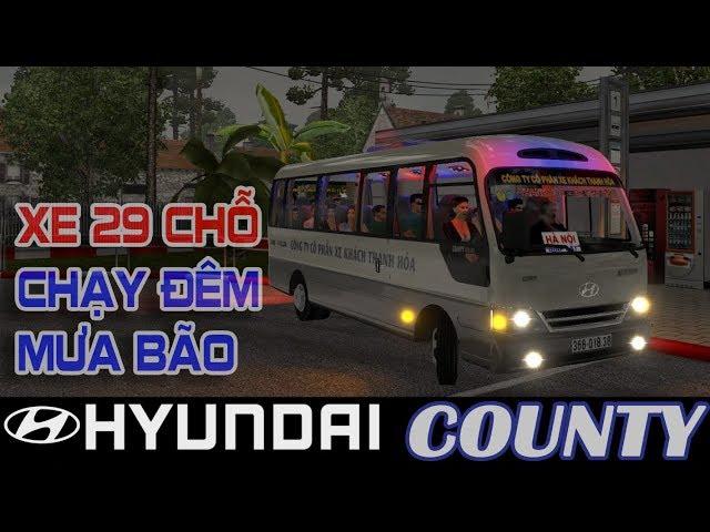 [Hyundai County 2017] Tr?i nghi?m Xe khách 29 ch? ch?y ?êm tr?i m?a bão map Nông Thôn game ETS2