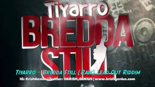 Tiyarro - Bredda Still (Raw) Lead Out Riddim - December 2013