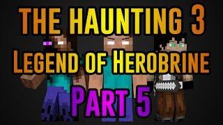 The Haunting 3: Legend of Herobrine - Minecraft Movie (Part Five)