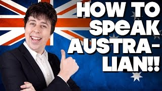 How To Speak Australian, Without Knowing How!!