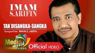 Imam S. Arifin - Tak Disangka Sangka [Official]