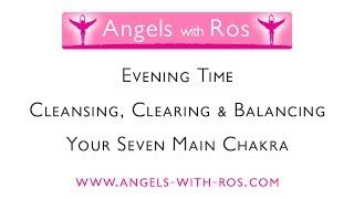 Evening Time - Cleansing, Clearing & Balancing Your 7 Main Chakra - Guided Meditation