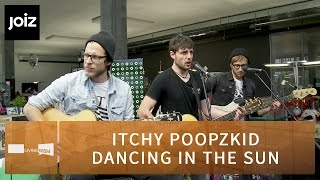 Itchy Poopzkid - Dancing In The Sun (Live at joiz)
