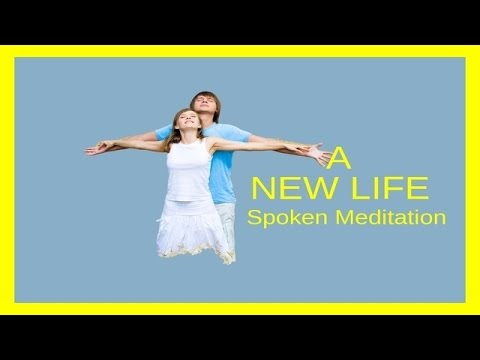 New Life Spoken Meditation   Transitioning Through Life &  Coping with Choice & Change