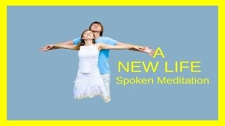 New Life Spoken Meditation | Transitioning Through Life &  Coping with Choice & Change