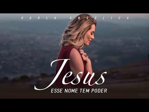 Jesus, esse Nome tem Poder - Karla Angélica