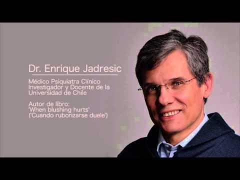Cuando ruborizarse duele - When blushing hurts - Entrevista al  Dr. Enrique Jadresic