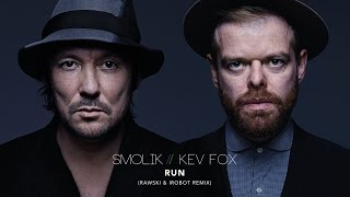 Smolik / Kev Fox - Run (Rawski & iRobot Remix)