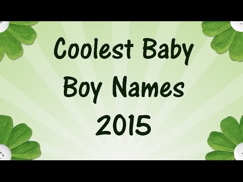 Coolest Baby BOY NAMES For 2015 Names