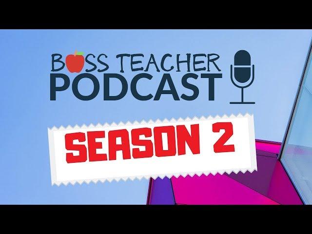 Boss Teacher Podcast | Season 2