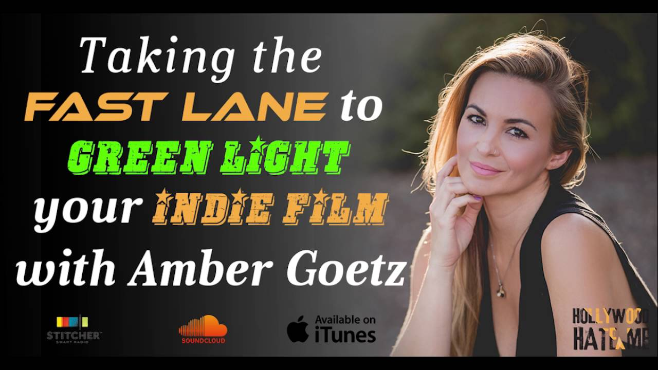 Amber Goetz hhm 07: taking the fast lane to green light your indie film
