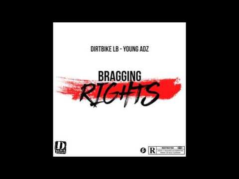 Dirtbike LB ft Young Adz - Bragging Rights @DIRTBIKE_LB @YoungAdz1