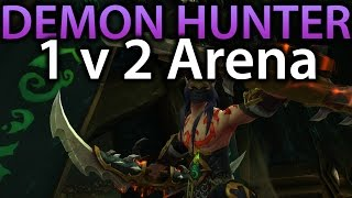 Demon Hunter Buffs!  Demon Hunter 1v2 Arena PvP #4