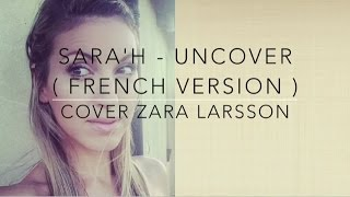 UNCOVER ( FRENCH VERSION ) ZARA LARSSON ( SARA'H COVER )