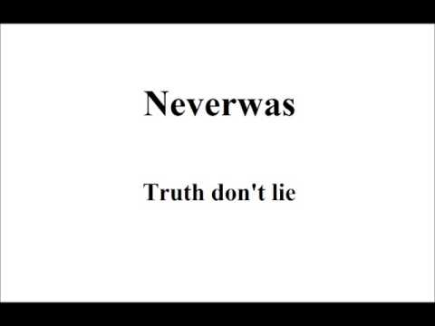 Neverwas - Truth Don't Lie