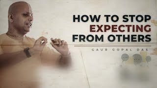 How to stop expe¢ting from others II one lettered word by @Gaurgopaldas II (in English )#we_can