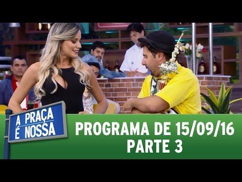 A Praça É Nossa (15/09/16) - Parte 3