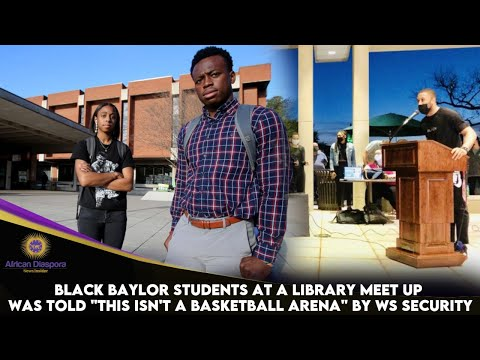 """Black Baylor Students At A Library Meet Up Was Told """"This Isn't A Basketball Arena"""" B"""