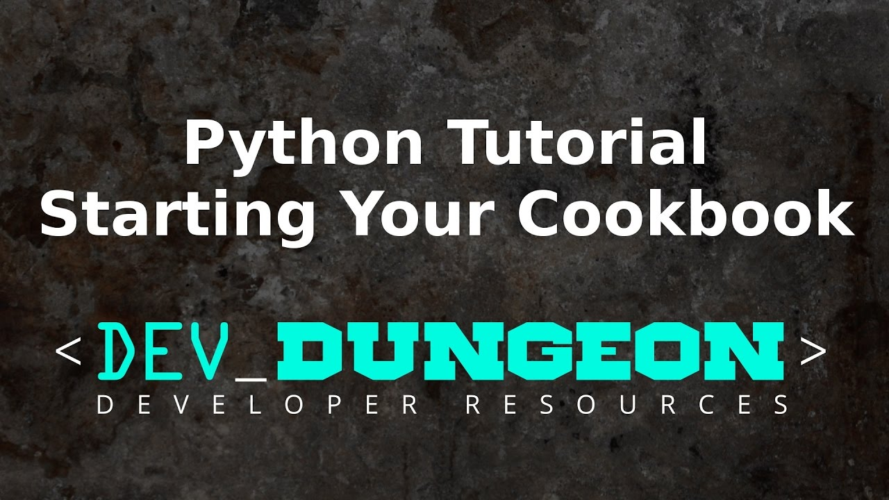 Python Tutorial - Starting Your Cookbook | DevDungeon
